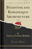Byzantine and Romanesque architecture by TG Jackson*
