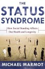 The Status Syndrome : How Social Standing Affects Our Health and Longevity by Michael Marmot