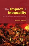 The Impact of Inequality: How to Make Sick Societies Healthier by Richard Wilkinson - pbk
