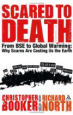 Scared to Death: From BSE to                Global Warming: Why Scares are Costing Us the Earth by Christopher Booker and Richard North