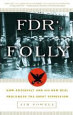 FDR's folly: how Roosevelt's New Deal prolonged the Great Depression by Jim Powell